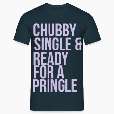 Chubby, single & ready for a pringle Tee shirts