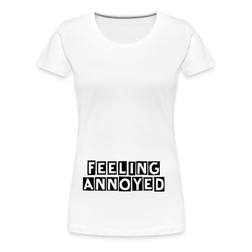 FEELING ANNOYED  - Women's Premium T-Shirt