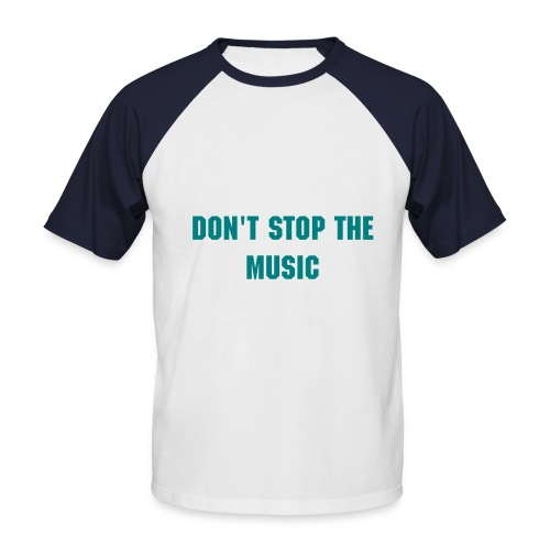 DONT STOP THE MUSIC  - Men's Baseball T-Shirt