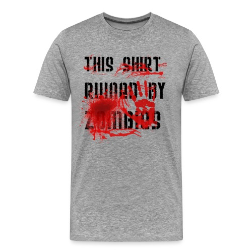 THIS SHIRT RUINING BY ZOMBIES - Männer Premium T-Shirt