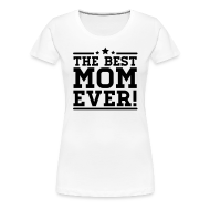 T-shirts ~ Vrouwen Premium T-shirt ~ the best mom ever!