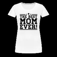 T-shirts ~ Vrouwen Premium T-shirt ~ the best mom ever!