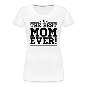 the best mom ever! - Vrouwen Premium T-shirt
