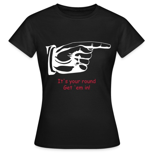 Get them in drinking shirt - Women's T-Shirt