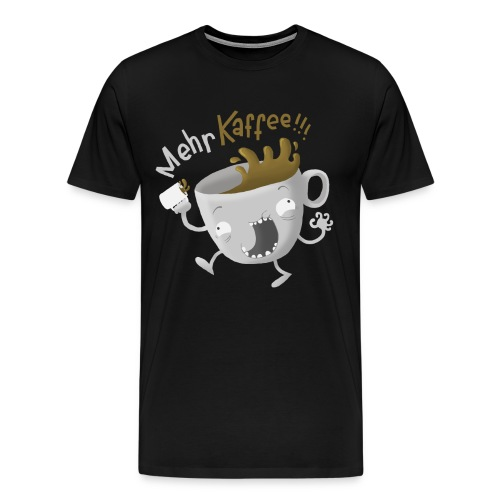 MEHR KAFFEE !!!! - Männer Premium T-Shirt