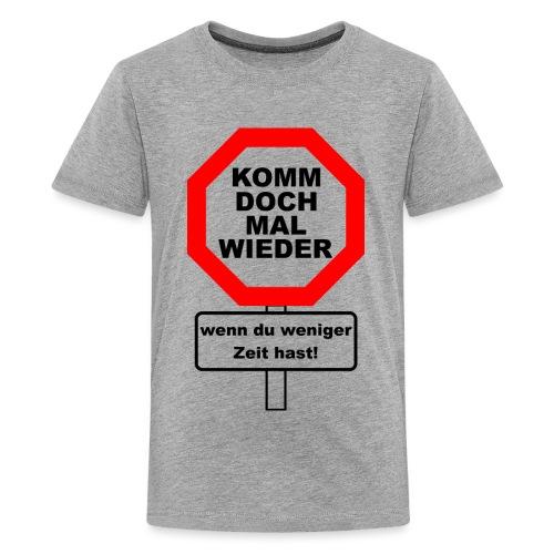 Komm wieder   Teenager Shirt - Teenager Premium T-Shirt