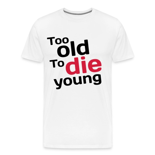 Too Old To Die Young - Men's Premium T-Shirt