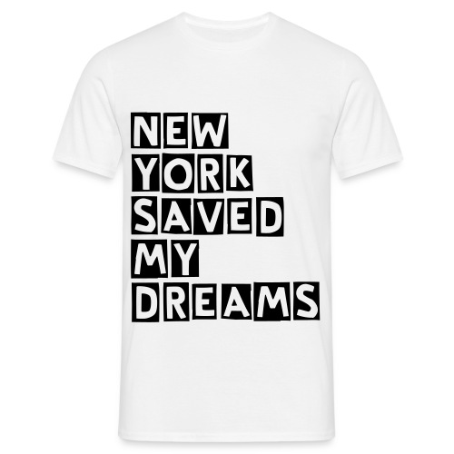 New York Saved My Dreams - Men's T-Shirt