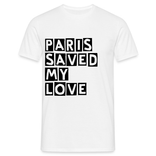 Paris Saved My Love - Men's T-Shirt