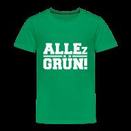 T-Shirts ~ Kinder Premium T-Shirt ~ ALLEz GRÜN! Kinder T-Shirt