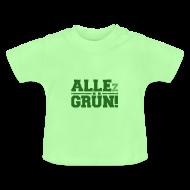 Baby T-Shirts ~ Baby T-Shirt ~ ALLEz GRÜN! Baby Shirt