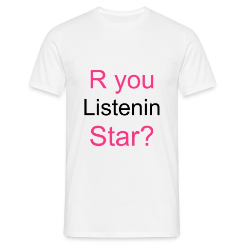 R YOU LISTENIN STAR? - Men's T-Shirt