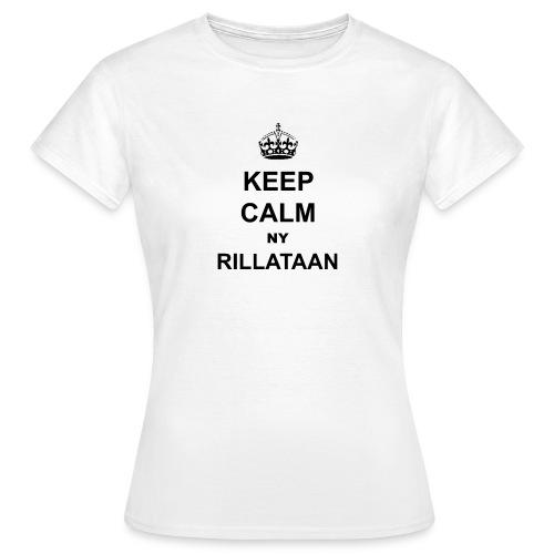 Keep Calm Ny Rillataan - Naisten t-paita