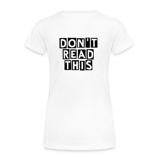 Don't Read This - Women's Premium T-Shirt