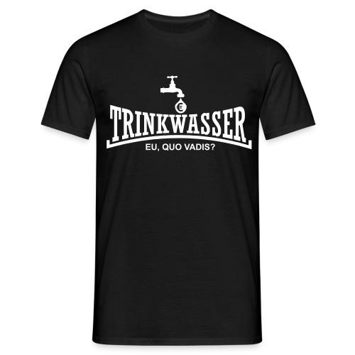 Trinkwasser & EU - Nicht privatisieren! - Männer T-Shirt