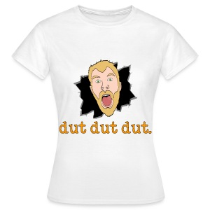 Women's dut dut dut. Shirt - Women's T-Shirt