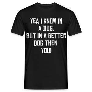 I Know im a Dog - Men's T-Shirt