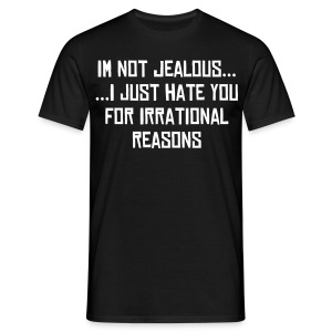 Im Not Jealous T-SHirt - Men's T-Shirt