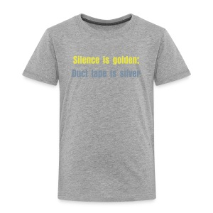Silence is golden; Duct tape is silver. - Kids' Premium T-Shirt