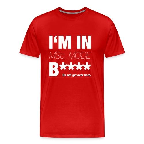 I am in MSc. Mode B**** - Männer Premium T-Shirt