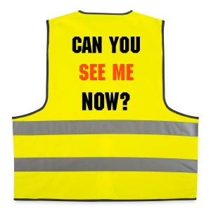 Can you  see me now Hi Viz - Reflective Vest