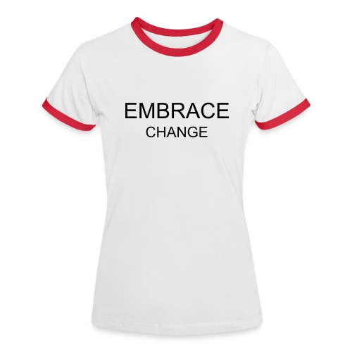 Embrace a Change - Ladies T - Women's Ringer T-Shirt
