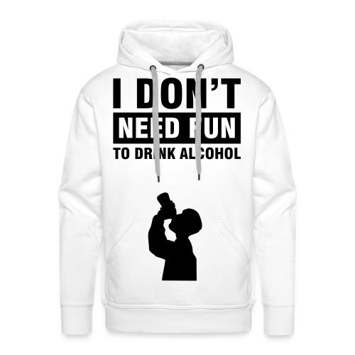 I dont need fun to drink alcohol - Premiumluvtröja herr