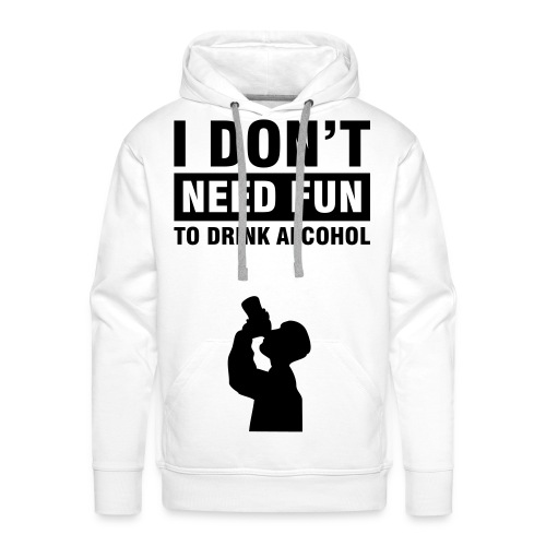 I dont need fun to drink alcohol - Premiumluvtröja herr