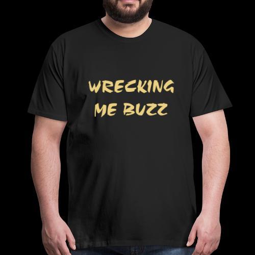 wrecking me buzz  - Men's Premium T-Shirt