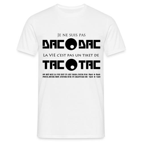 Je ne suis pas DAC O DAC la vie c'est pas un ticket de TAC O TAC - T-shirt Homme