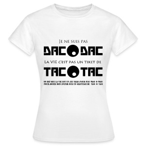 Je ne suis pas DAC O DAC la vie c'est pas un ticket de TAC O TAC - T-shirt Femme