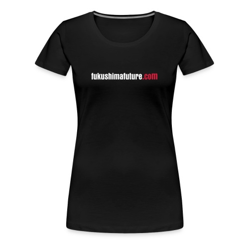 T-Shirt for Women's Classic Black Spreadshirt - Fukushima Future - Women's Premium T-Shirt
