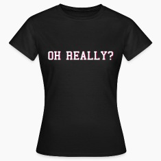 oh really Camisetas