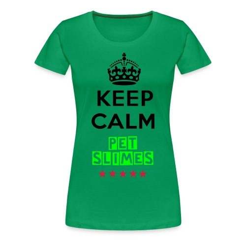 Keep Calm Pet Slimes - Women's Premium T-Shirt