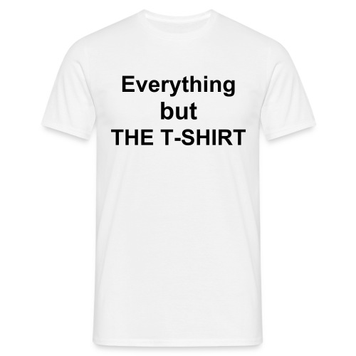 EVERYTHING BUT THE T-SHIRT - Men's T-Shirt