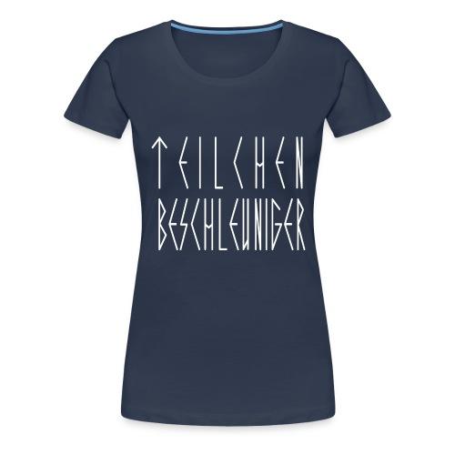 TEILCHEN BESCHLEUNIGER - WOMEN - DARK - Frauen Premium T-Shirt