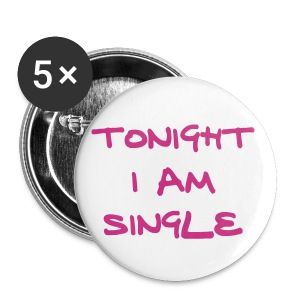 Tonight i am single badge - Buttons large 56 mm