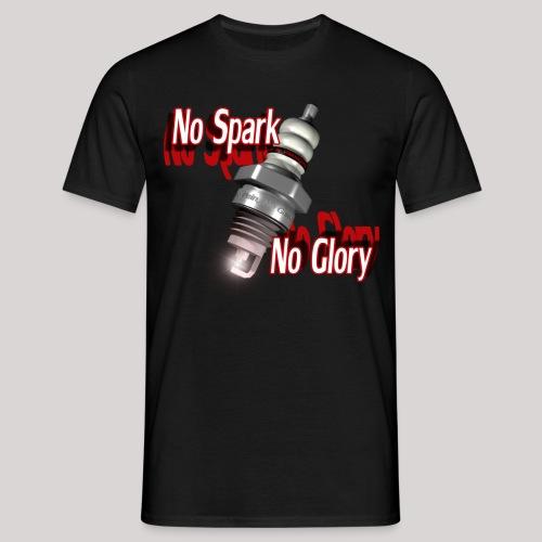 No Spark, No Glory - Mannen T-shirt