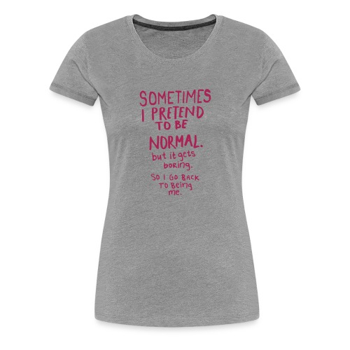 Normal is boring - Premium T-skjorte for kvinner