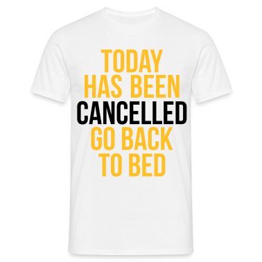 today has been cancelled T-Shirts
