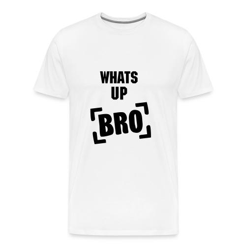 whats up bro - Men's Premium T-Shirt