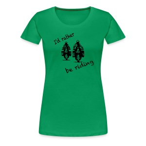 I'd rather be riding - Shirt LADIES ONLY  - Frauen Premium T-Shirt