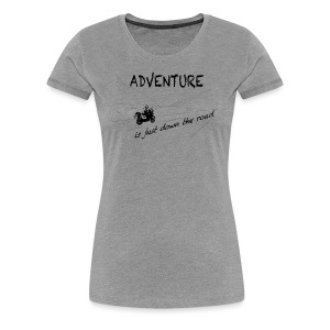 ADV is just down the road - Shirt LADIES ONLY - Frauen Premium T-Shirt