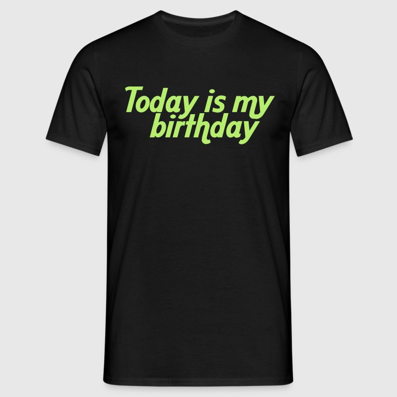 Today is my birthday T-Shirts - Men's T-Shirt