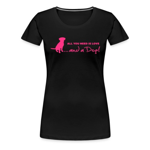 All you need is Love and a Dog! - Women's Premium T-Shirt