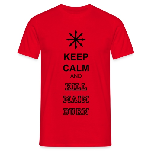 KEEP CALM and KILL MAIM BURN T-Shirt - Men's T-Shirt