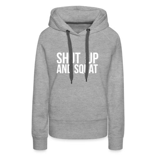 Shut up and squat hoodie - Premiumluvtröja dam