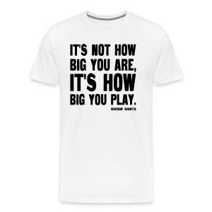 It's Not How Big You Are - Men's Premium T-Shirt