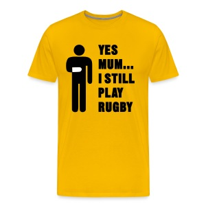 Yes Mum... I still play Rugby - Men's Premium T-Shirt