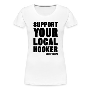 Support Your Local Hooker - Women's Premium T-Shirt